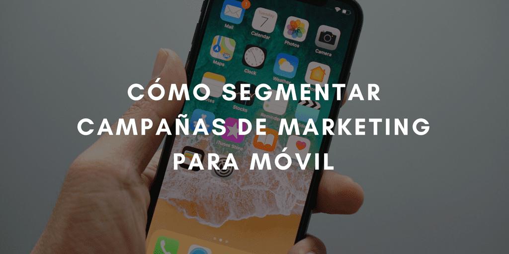 Cómo segmentar campañas de marketing para móvil