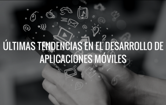 ULTIMAS TENDENCIAS EN EL DESARROLLO DE APLICACIONES MOVILES