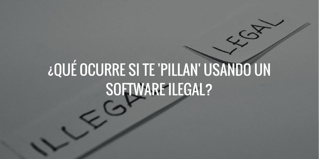 que ocurre si te pillan usando un software ilegal